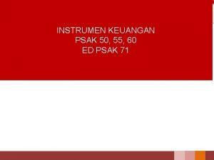 INSTRUMEN KEUANGAN PSAK 50 55 60 ED PSAK