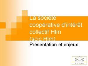 La socit cooprative dintrt collectif Hlm scic Hlm