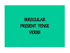 IRREGULAR PRESENT TENSE VERBS The irregular verbs keep