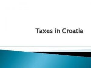 Taxes in Croatia Characteristics of taxes A good