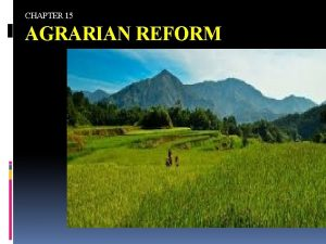 CHAPTER 15 AGRARIAN REFORM KEY TERMS Agrarian Reform