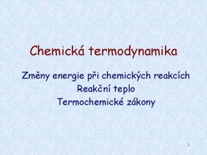 Chemick termodynamika Zmny energie pi chemickch reakcch Reakn