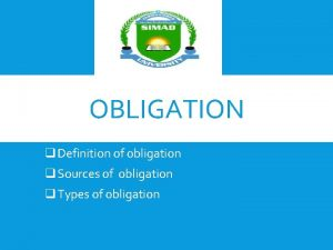 OBLIGATION q Definition of obligation q Sources of