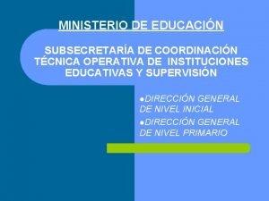 MINISTERIO DE EDUCACIN SUBSECRETARA DE COORDINACIN TCNICA OPERATIVA