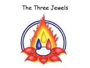 The Three Jewels Questions 1 What are three