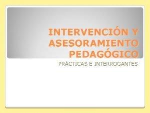INTERVENCIN Y ASESORAMIENTO PEDAGGICO PRCTICAS E INTERROGANTES Asesoramiento