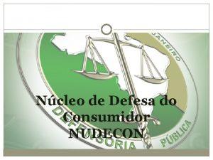 Ncleo de Defesa do Consumidor NUDECON O Ncleo