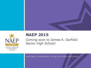 NAEP 2015 Coming soon to James A Garfield