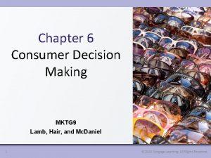 Chapter 6 Consumer Decision Making MKTG 9 Lamb