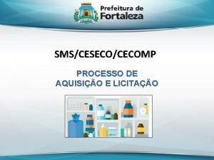 SMSCESECOCECOMP PROCESSO DE AQUISIO E LICITAO Introduo Processo