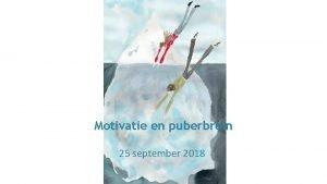 Motivatie en puberbrein 25 september 2018 Motivatie geen