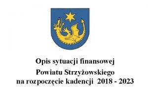 Opis sytuacji finansowej Powiatu Strzyowskiego na rozpoczcie kadencji