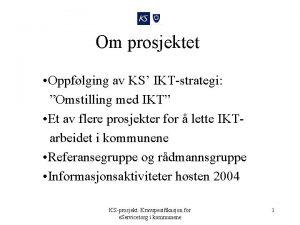 Om prosjektet Oppflging av KS IKTstrategi Omstilling med