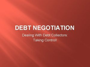 DEBT NEGOTIATION Dealing With Debt Collectors Taking Control