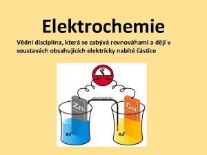 Elektrochemie Vdn disciplna kter se zabv rovnovhami a