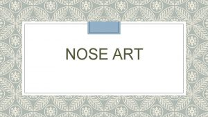 NOSE ART Nose art is a decorative painting