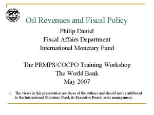 Oil Revenues and Fiscal Policy Philip Daniel Fiscal