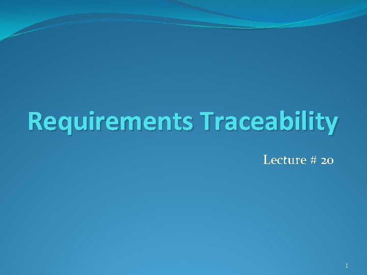 Requirements Traceability Lecture 20 1 Requirements Traceability Refers