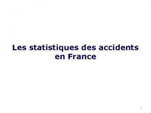 Les statistiques des accidents en France 1 Accidents
