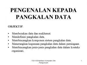 PENGENALAN KEPADA PANGKALAN DATA OBJEKTIF Membezakan data dan