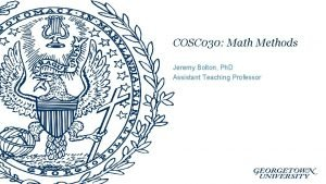 COSC 030 Math Methods Jeremy Bolton Ph D