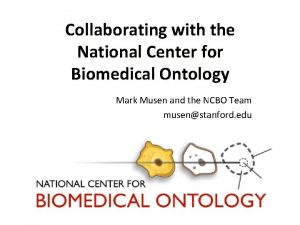 Collaborating with the National Center for Biomedical Ontology