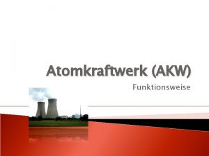 Atomkraftwerk AKW Funktionsweise Inhalt Funktion Allgemeine Funktion Reaktorgebude