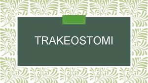 TRAKEOSTOMI Anatomi Anatomi trakea Definisi trakeostomi Trakeostomi merupakan