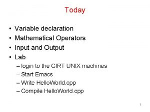 Today Variable declaration Mathematical Operators Input and Output