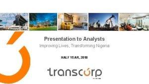 Presentation to Analysts Improving Lives Transforming Nigeria HALF