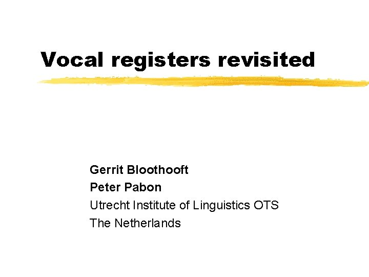 Vocal registers revisited Gerrit Bloothooft Peter Pabon Utrecht