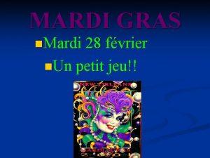 MARDI GRAS n Mardi 28 fvrier n Un