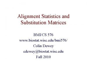 Alignment Statistics and Substitution Matrices BMICS 576 www