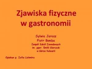 Zjawiska fizyczne w gastronomii Sylwia Jarosz Piotr Bomba