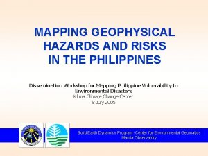 MAPPING GEOPHYSICAL HAZARDS AND RISKS IN THE PHILIPPINES