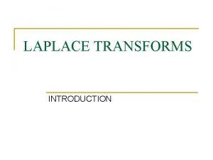 LAPLACE TRANSFORMS INTRODUCTION Definition n Transforms a mathematical