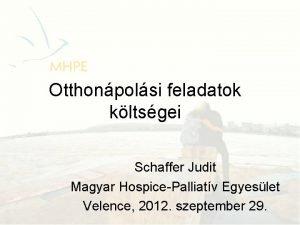 Otthonpolsi feladatok kltsgei Schaffer Judit Magyar HospicePalliatv Egyeslet