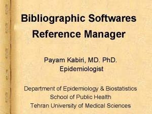 Bibliographic Softwares Reference Manager Payam Kabiri MD Ph