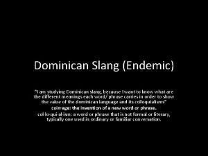 Dominican Slang Endemic I am studying Dominican slang