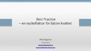 Best Practice en nyckelfaktor fr bttre kvalitet SNQdagarna
