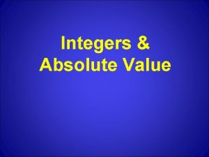 Integers Absolute Value Integers Absolute Value Objective 7