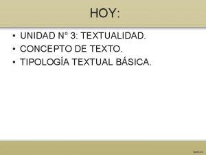 HOY UNIDAD N 3 TEXTUALIDAD CONCEPTO DE TEXTO