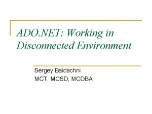 ADO NET Working in Disconnected Environment Sergey Baidachni