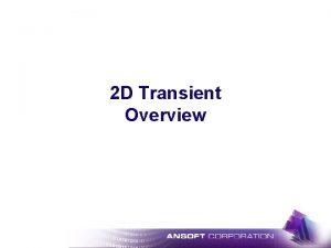 2 D Transient Overview 2 D Transient w