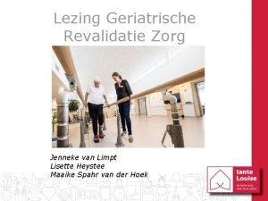 Lezing Geriatrische Revalidatie Zorg Jenneke van Limpt Lisette