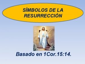 SMBOLOS DE LA RESURRECCIN Basado en 1 Cor
