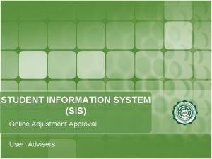 STUDENT INFORMATION SYSTEM SIS Online Adjustment Approval User