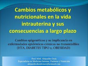 Cambios metablicos y nutricionales en la vida intrauterina
