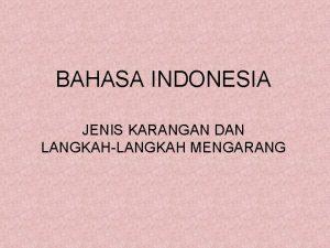 BAHASA INDONESIA JENIS KARANGAN DAN LANGKAHLANGKAH MENGARANG JENIS