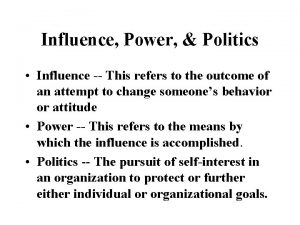 Influence Power Politics Influence This refers to the